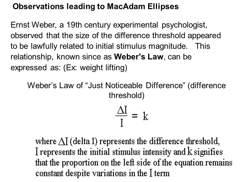 "Weber's Law of ""Just Noticeable Difference"" (difference threshold) Ernst Weber, a 19th century experimental psychologist, observed that the size of th"
