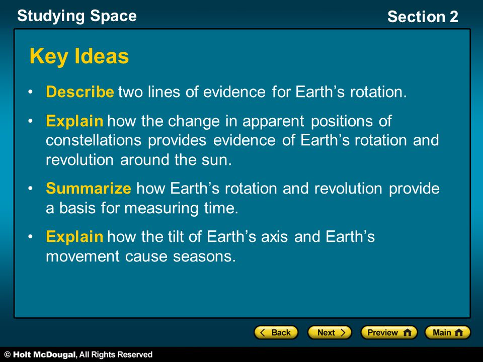 Studying Space Section 2 Key Ideas Describe two lines of evidence for Earth's rotation. Explain how the change in apparent positions of constellations