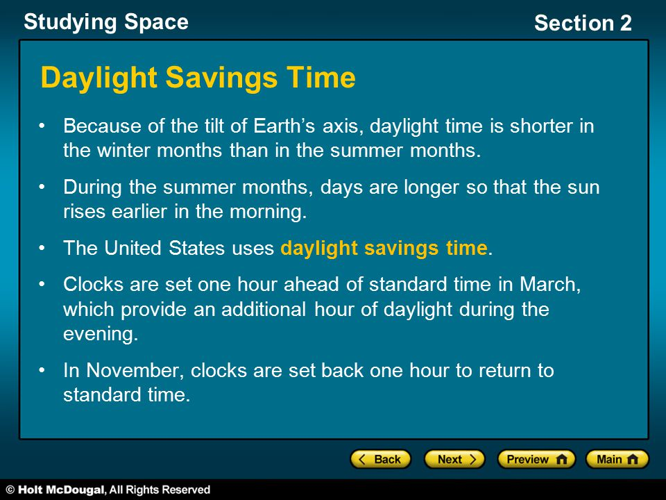 Studying Space Section 2 Daylight Savings Time Because of the tilt of Earth's axis, daylight time is shorter in the winter months than in the summer m