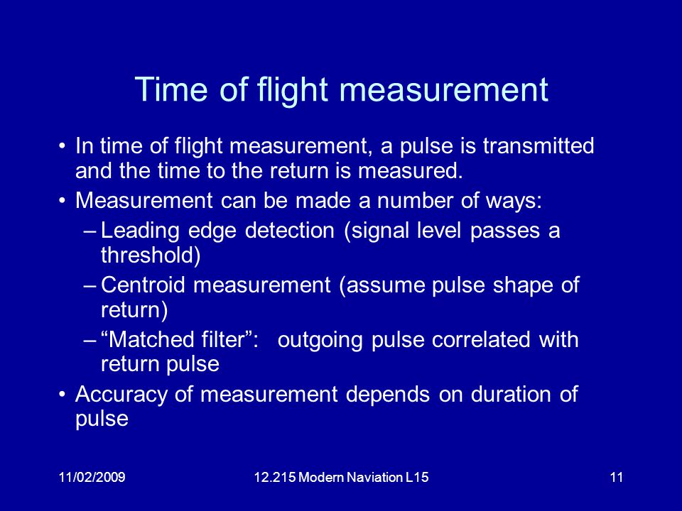 11/02/200912.215 Modern Naviation L1511 Time of flight measurement In time of flight measurement, a pulse is transmitted and the time to the return is
