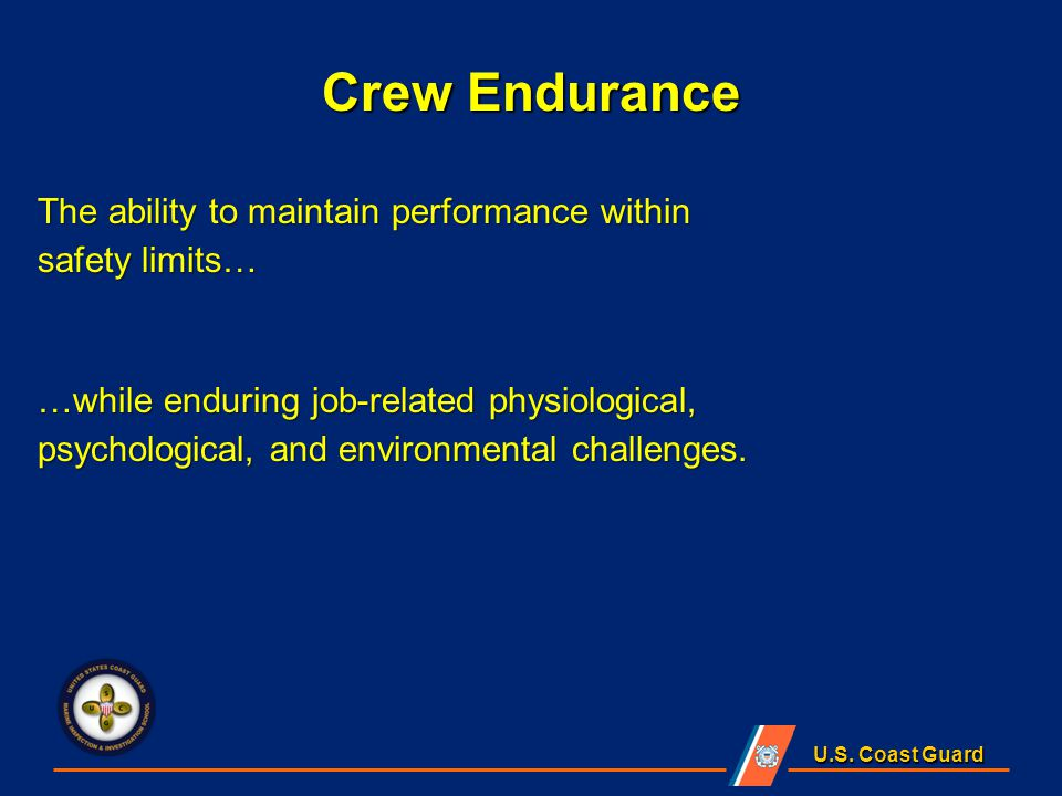U.S. Coast Guard The ability to maintain performance within safety limits… …while enduring job-related physiological, psychological, and environmental