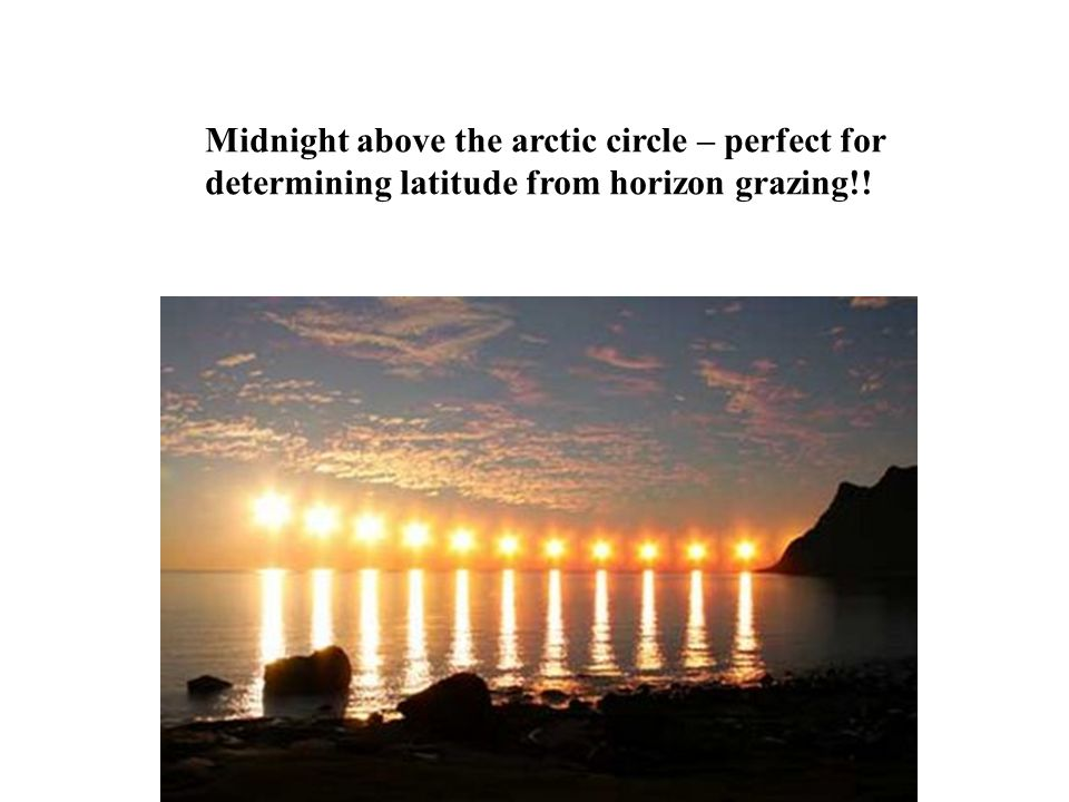 Midnight above the arctic circle – perfect for determining latitude from horizon grazing!!