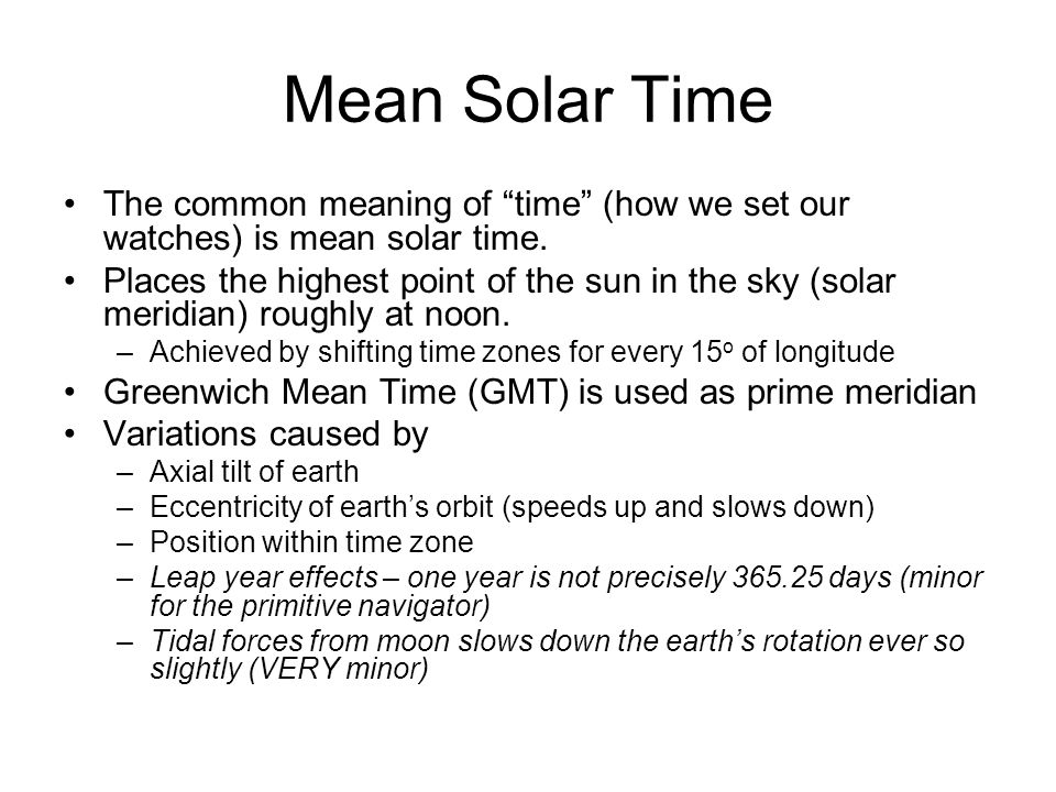 """Mean Solar Time The common meaning of """"time"""" (how we set our watches) is mean solar time. Places the highest point of the sun in the sky (solar meridi"""