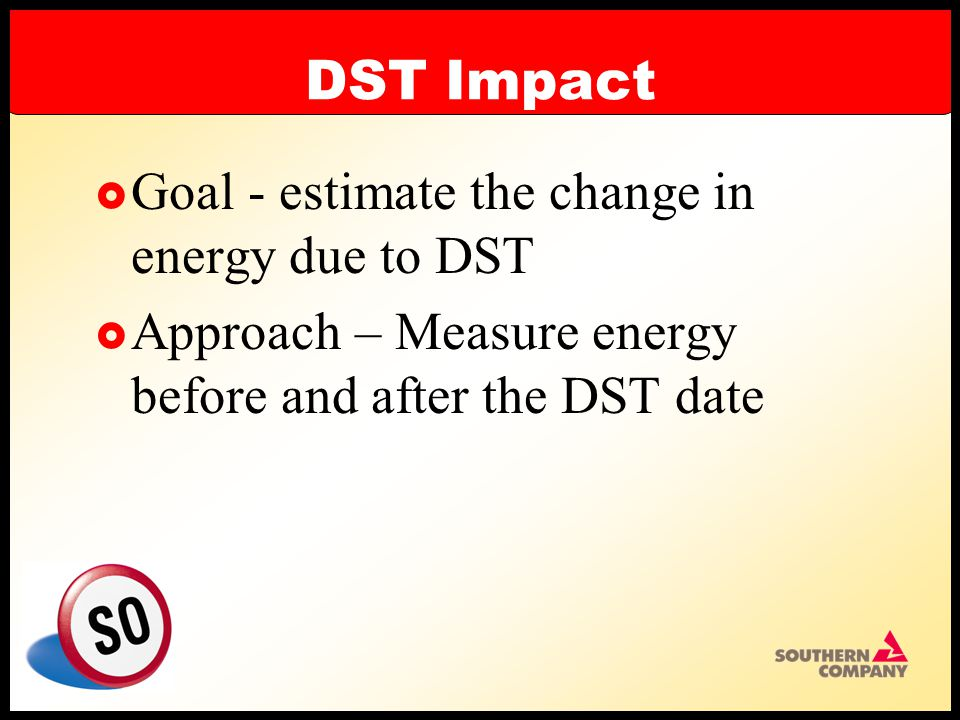 DST Impact  Goal - estimate the change in energy due to DST  Approach – Measure energy before and after the DST date