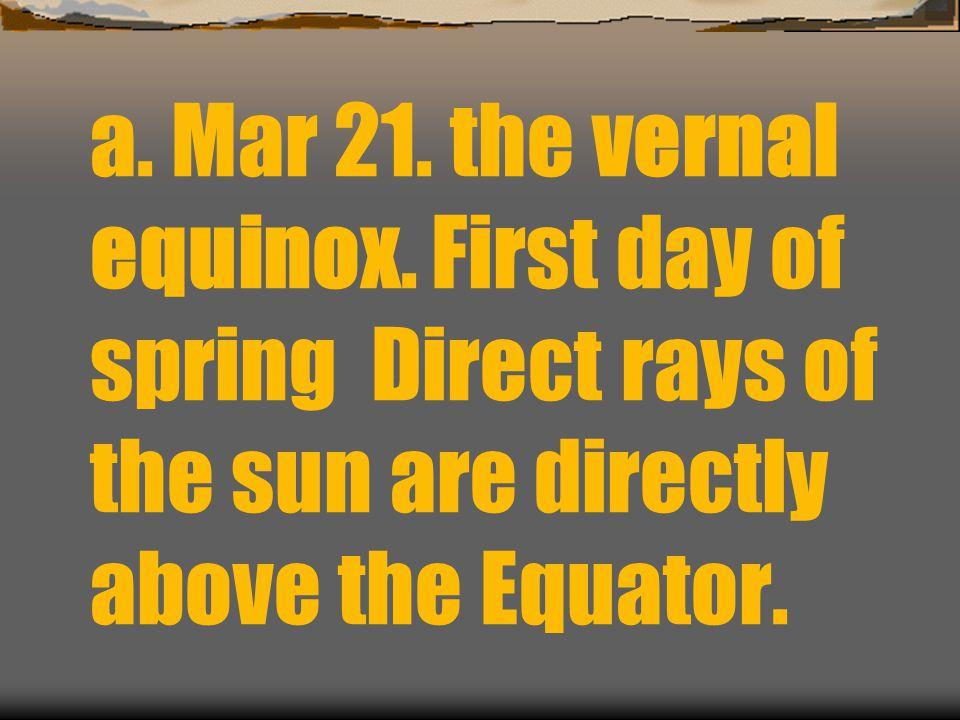 a.Mar 21. the vernal equinox.