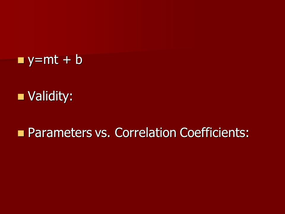 y=mt + b y=mt + b Validity: Validity: Parameters vs.