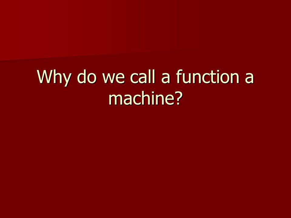 Why do we call a function a machine