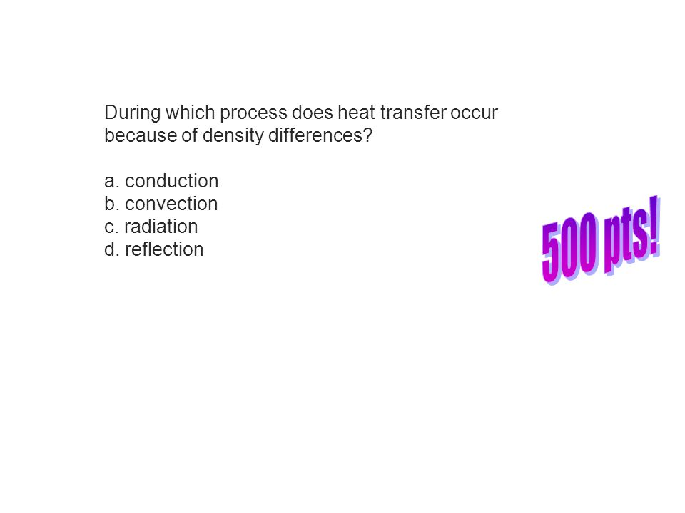 During which process does heat transfer occur because of density differences.