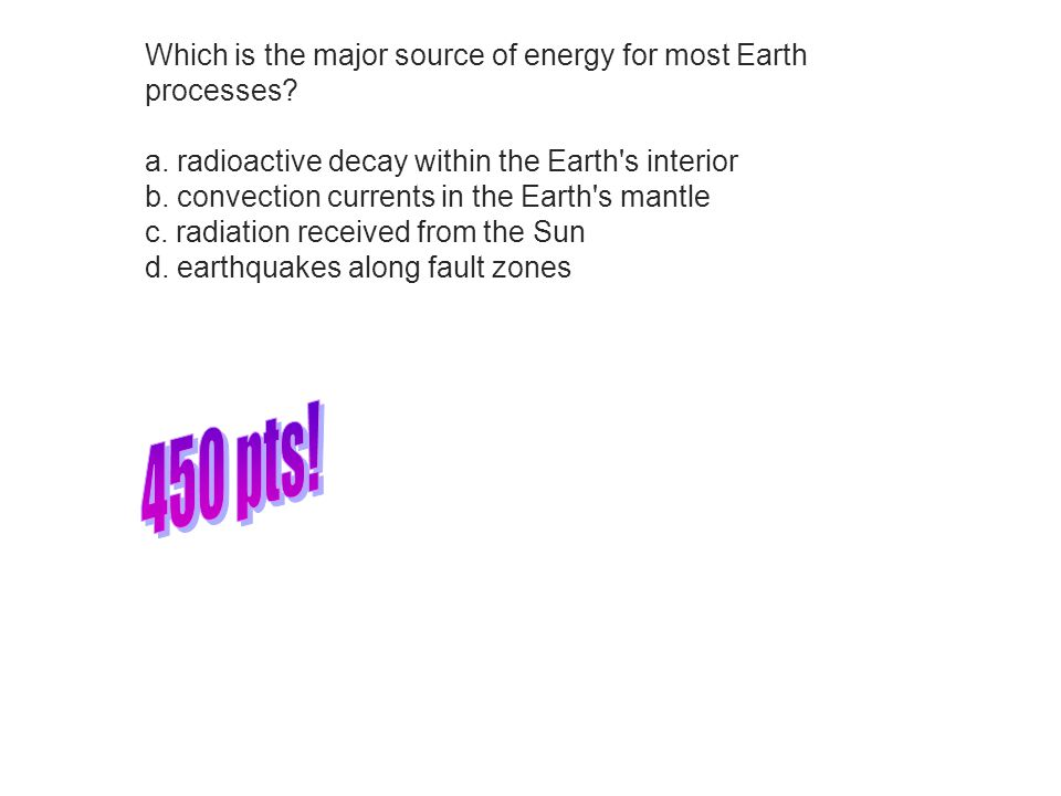 Which is the major source of energy for most Earth processes.