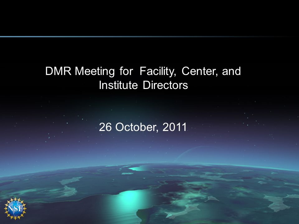DMR Meeting for Facility, Center, and Institute Directors 26 October, 2011