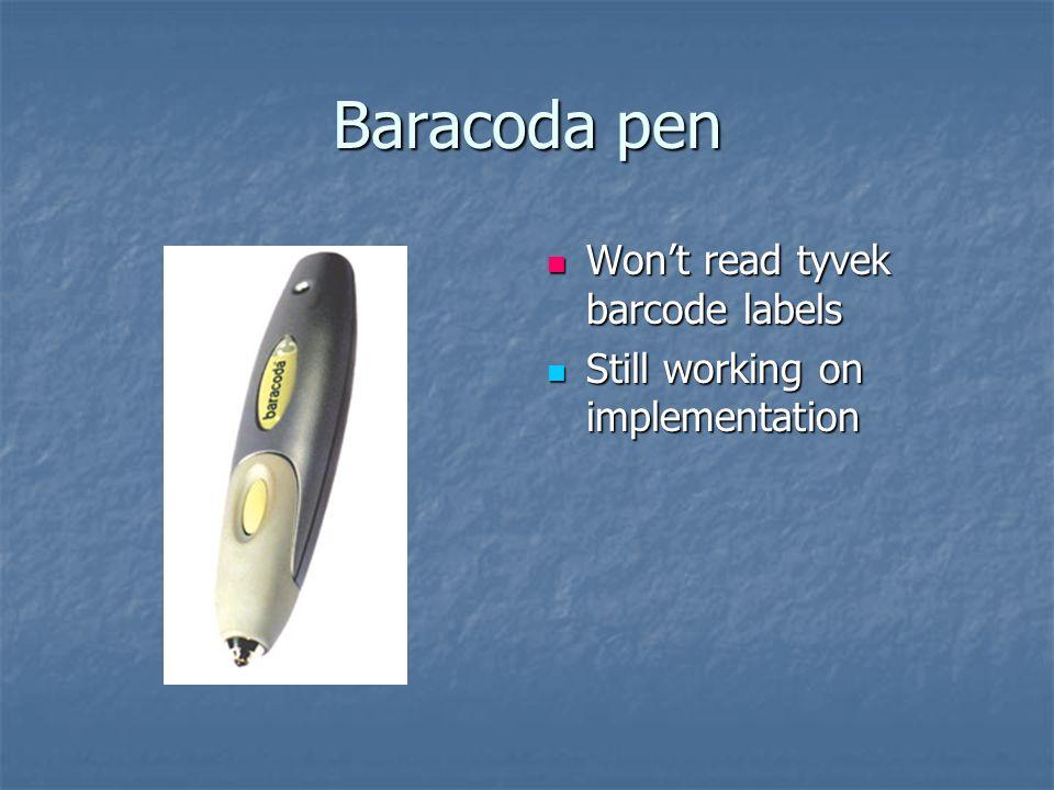 Baracoda pen Won't read tyvek barcode labels Won't read tyvek barcode labels Still working on implementation Still working on implementation