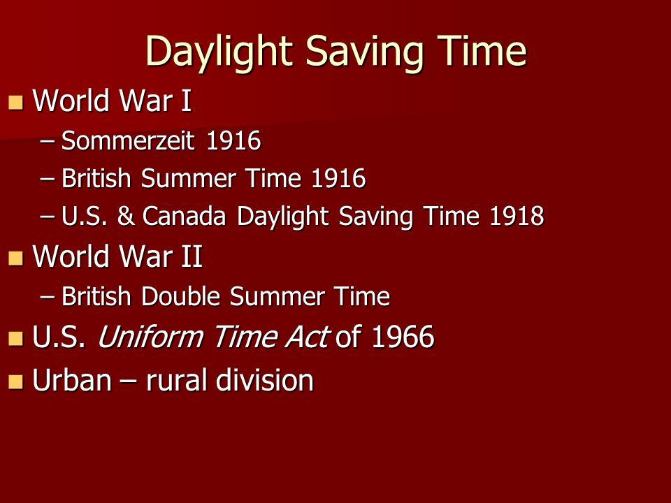 Daylight Saving Time World War I World War I –Sommerzeit 1916 –British Summer Time 1916 –U.S.