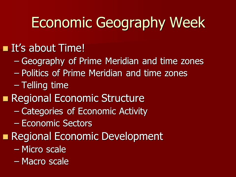 Economic Geography Week It's about Time. It's about Time.