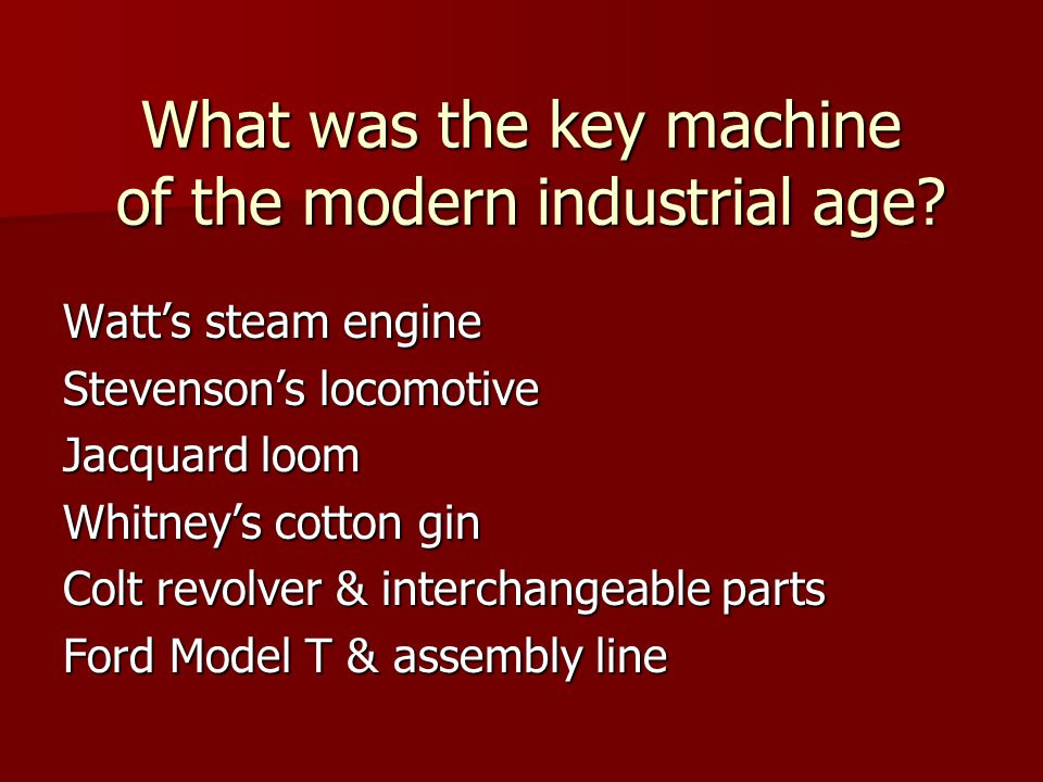 What was the key machine of the modern industrial age.
