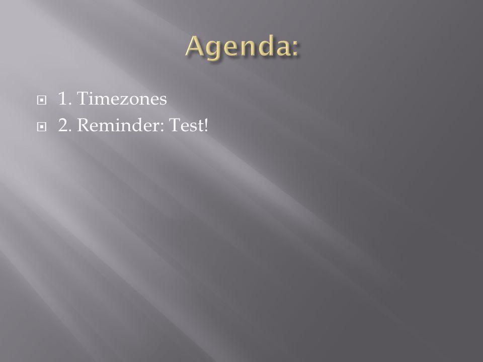  1. Timezones  2. Reminder: Test!