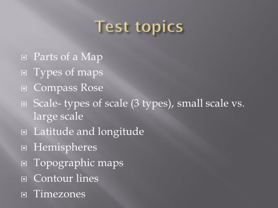  Parts of a Map  Types of maps  Compass Rose  Scale- types of scale (3 types), small scale vs.