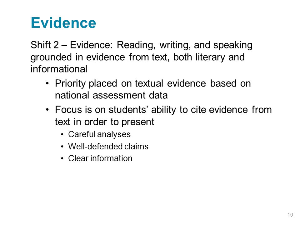 Shift 2 – Evidence: Reading, writing, and speaking grounded in evidence from text, both literary and informational Priority placed on textual evidence