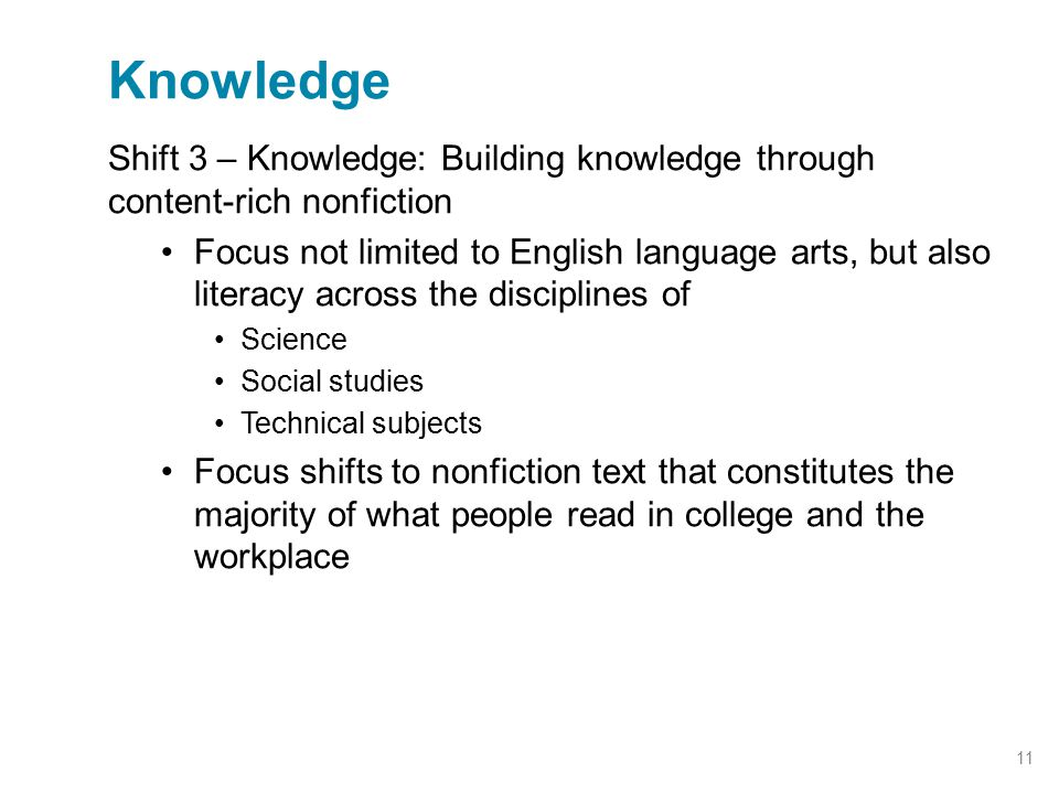 Shift 3 – Knowledge: Building knowledge through content-rich nonfiction Focus not limited to English language arts, but also literacy across the disci