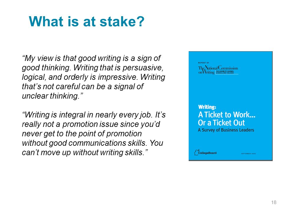 """What is at stake? 18 """"My view is that good writing is a sign of good thinking. Writing that is persuasive, logical, and orderly is impressive. Writing"""