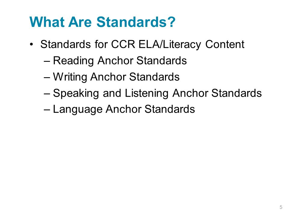 Standards for CCR ELA/Literacy Content –Reading Anchor Standards –Writing Anchor Standards –Speaking and Listening Anchor Standards –Language Anchor S