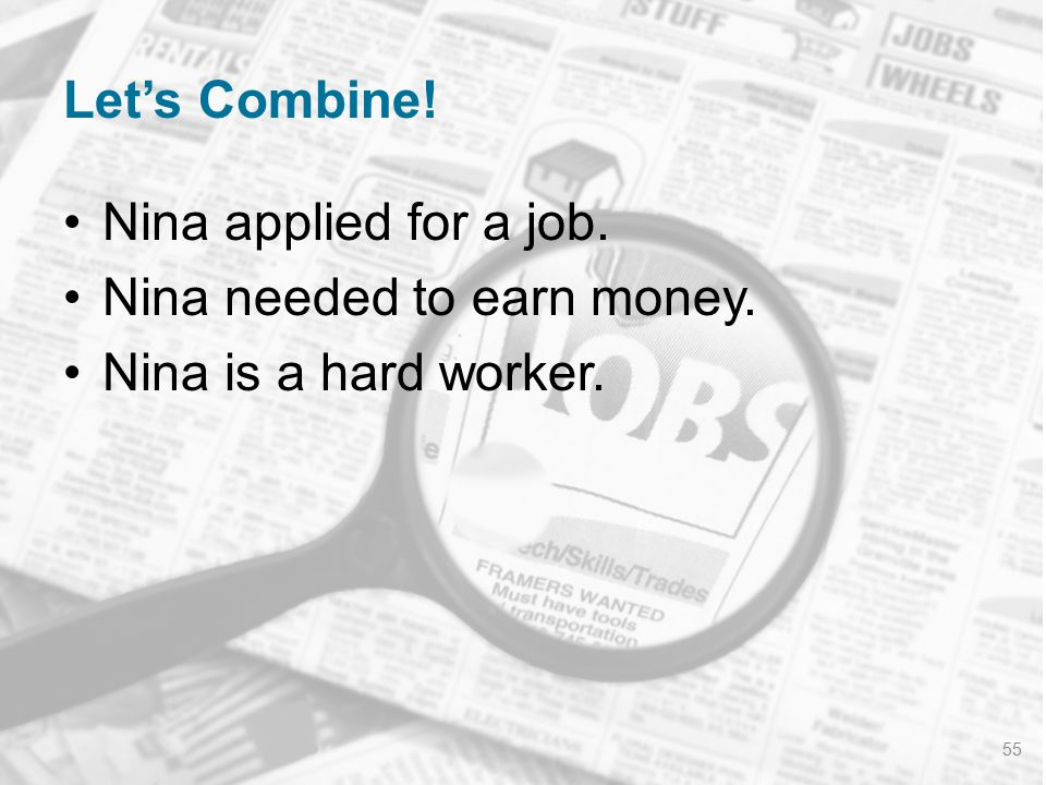 Let's Combine! Nina applied for a job. Nina needed to earn money. Nina is a hard worker. 55