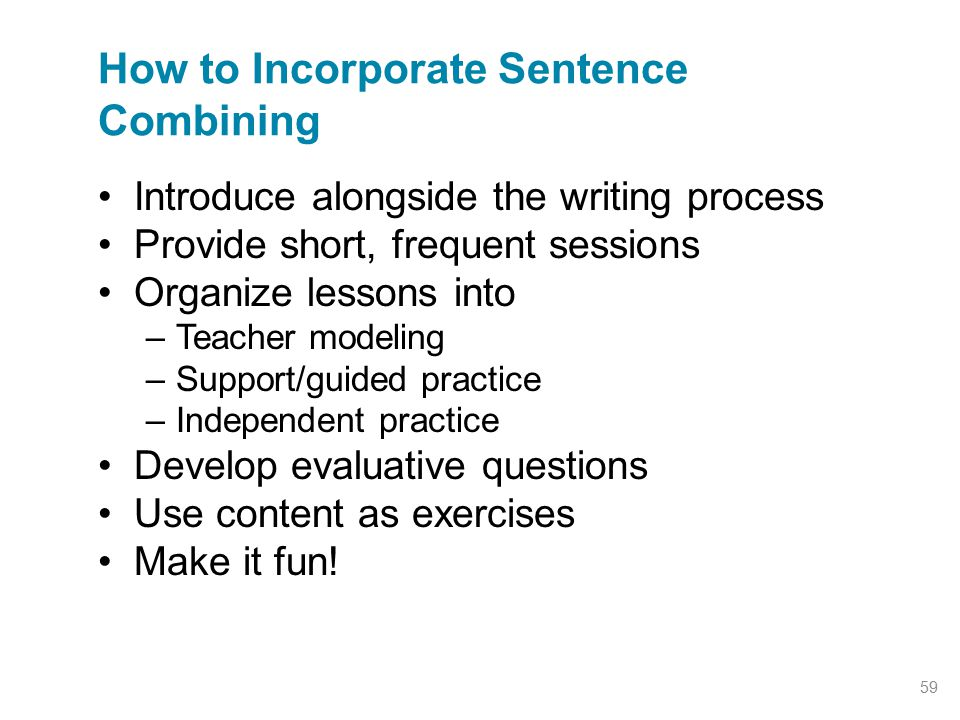 Introduce alongside the writing process Provide short, frequent sessions Organize lessons into –Teacher modeling –Support/guided practice –Independent