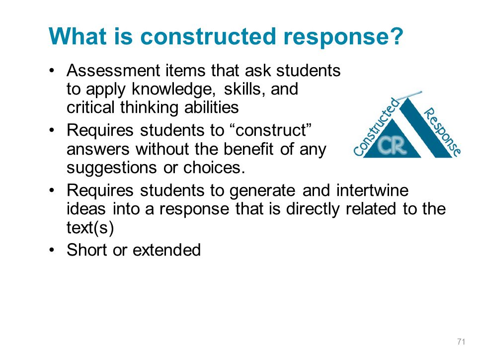 """Assessment items that ask students to apply knowledge, skills, and critical thinking abilities Requires students to """"construct"""" answers without the be"""