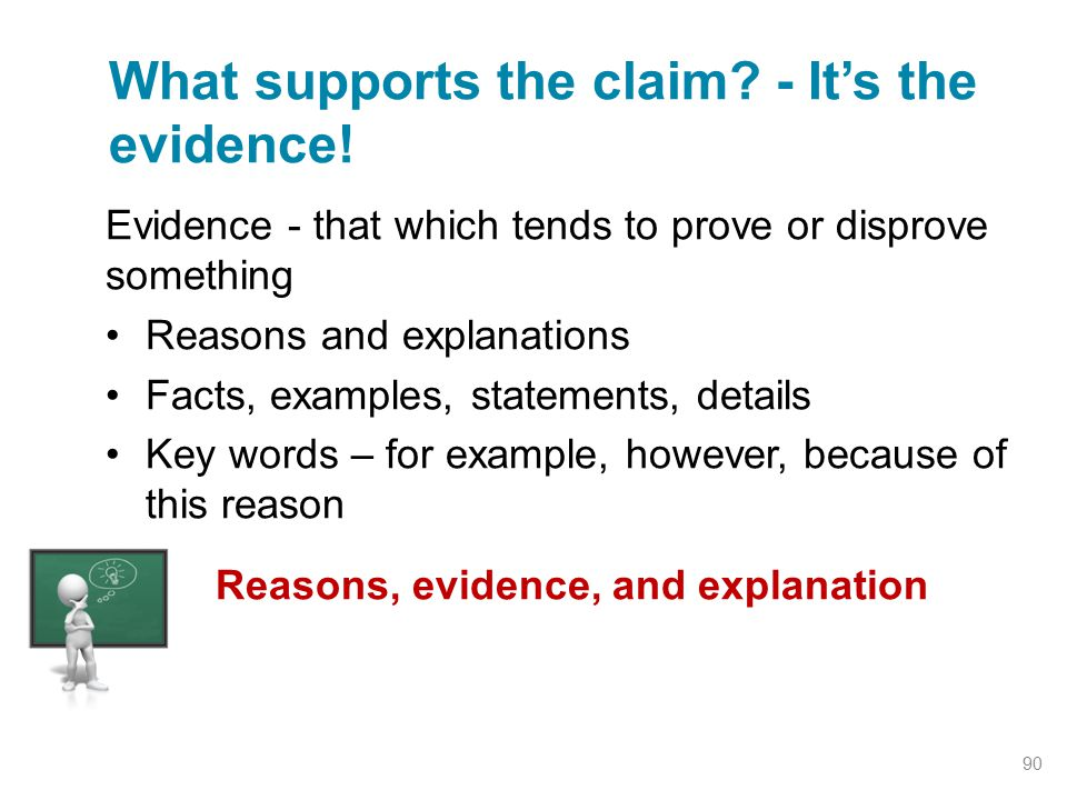 Evidence - that which tends to prove or disprove something Reasons and explanations Facts, examples, statements, details Key words – for example, howe