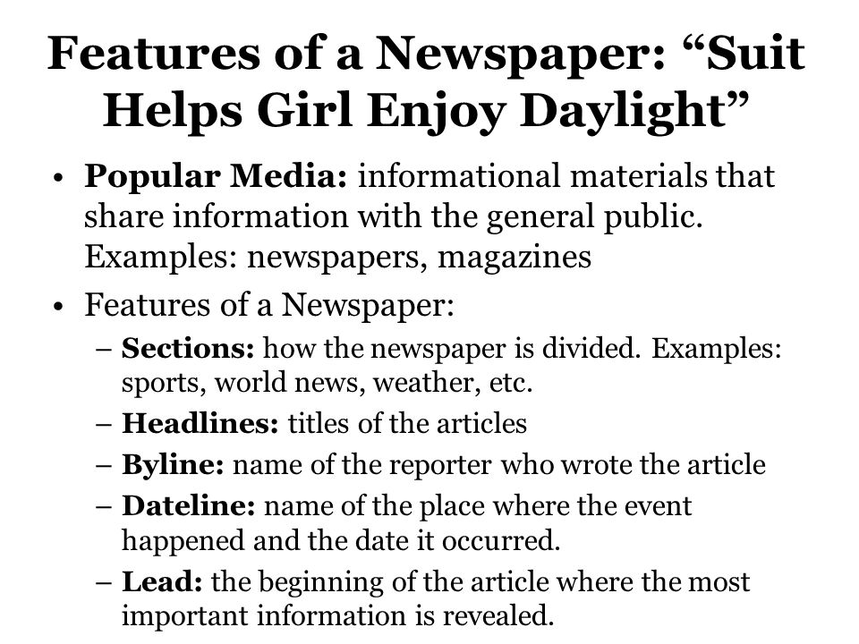 """Features of a Newspaper: """"Suit Helps Girl Enjoy Daylight"""" Popular Media: informational materials that share information with the general public. Examp"""