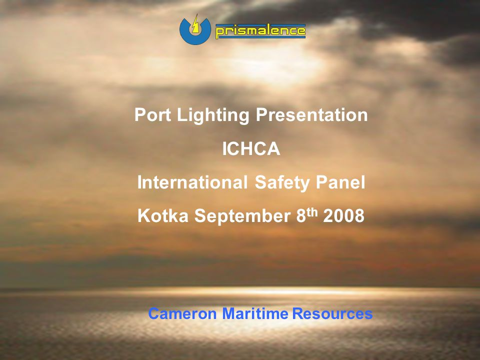CMR 1 Port Lighting Presentation ICHCA International Safety Panel Kotka September 8 th 2008 Cameron Maritime Resources