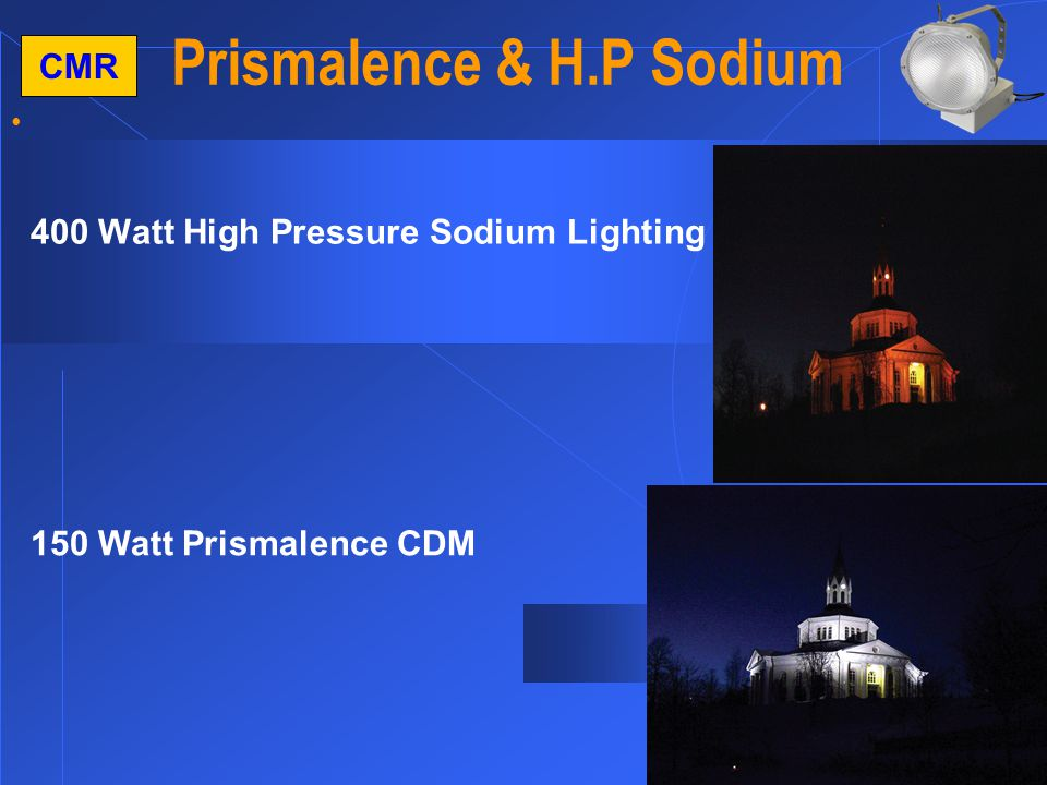16 CMR Prismalence & H.P Sodium 400 Watt High Pressure Sodium Lighting 150 Watt Prismalence CDM