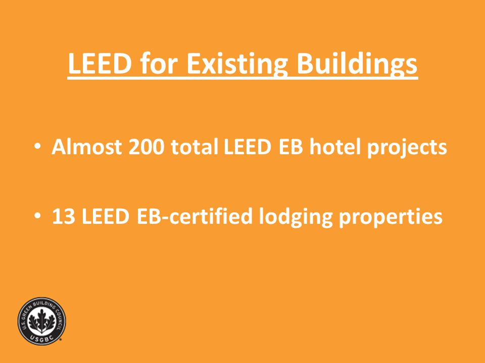 LEED for Existing Buildings Almost 200 total LEED EB hotel projects 13 LEED EB-certified lodging properties