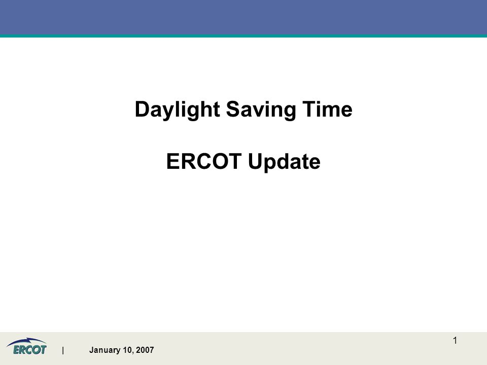 | January 10, 2007 2 Daylight Saving Time 2007 Legislation On August 8, 2005, President George W.