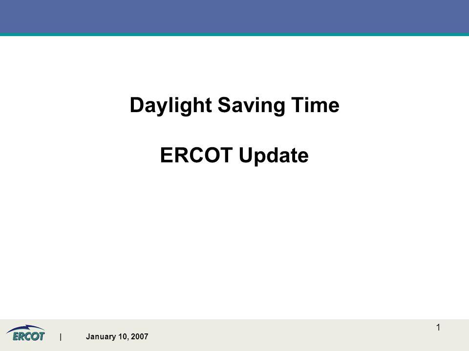 | January 10, 2007 1 Daylight Saving Time ERCOT Update