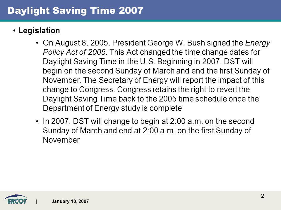 | January 10, 2007 2 Daylight Saving Time 2007 Legislation On August 8, 2005, President George W.