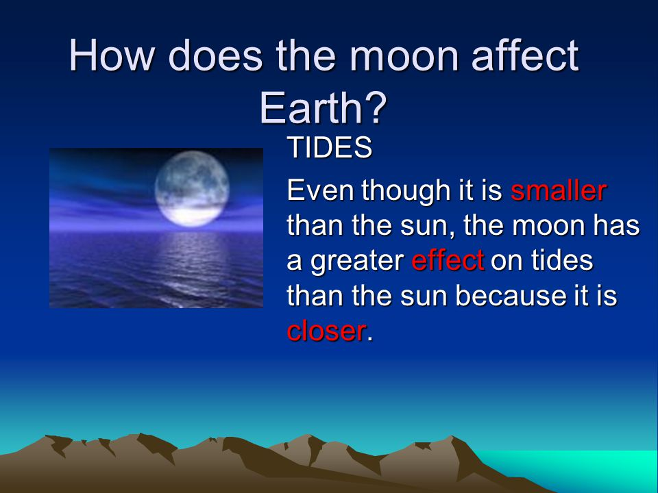 How does the moon affect Earth.