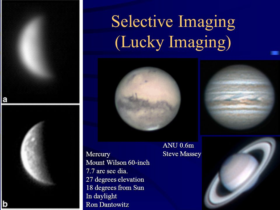 Selective Imaging (Lucky Imaging) ANU 0.6m Steve Massey Mercury Mount Wilson 60-inch 7.7 arc sec dia. 27 degrees elevation 18 degrees from Sun In dayl