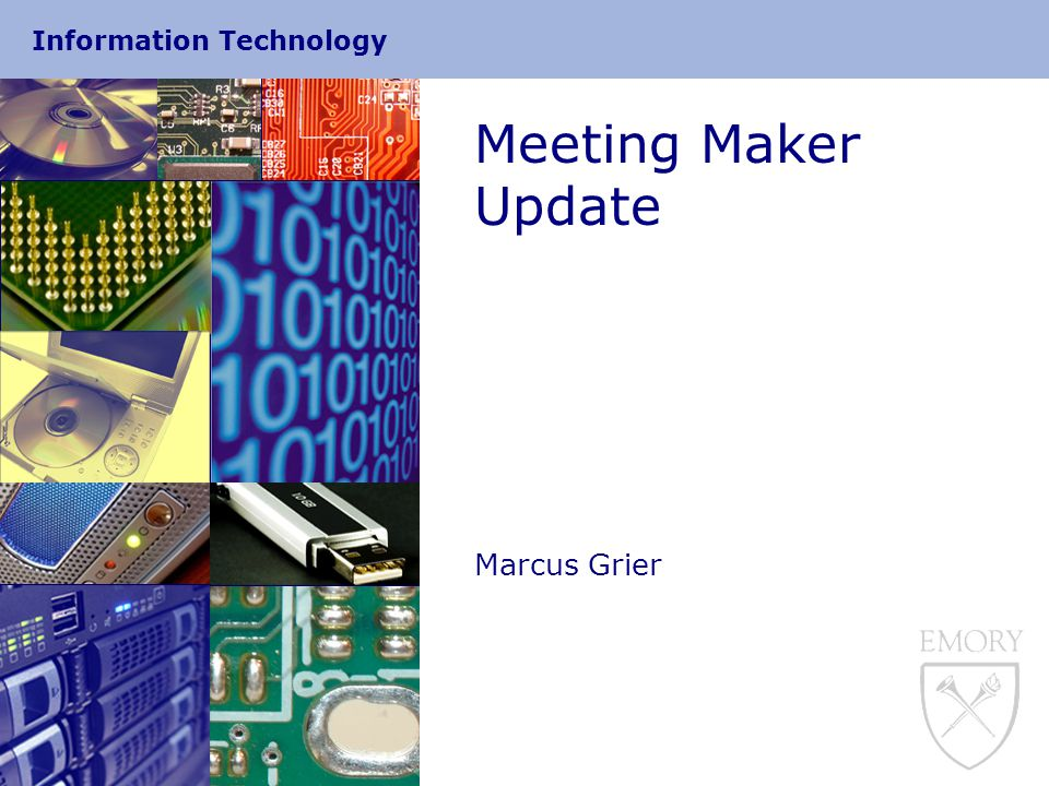 Information Technology Meeting Maker Update Marcus Grier
