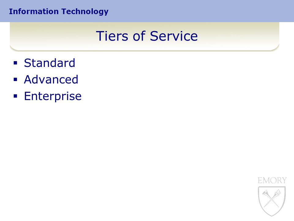 Information Technology Tiers of Service  Standard  Advanced  Enterprise