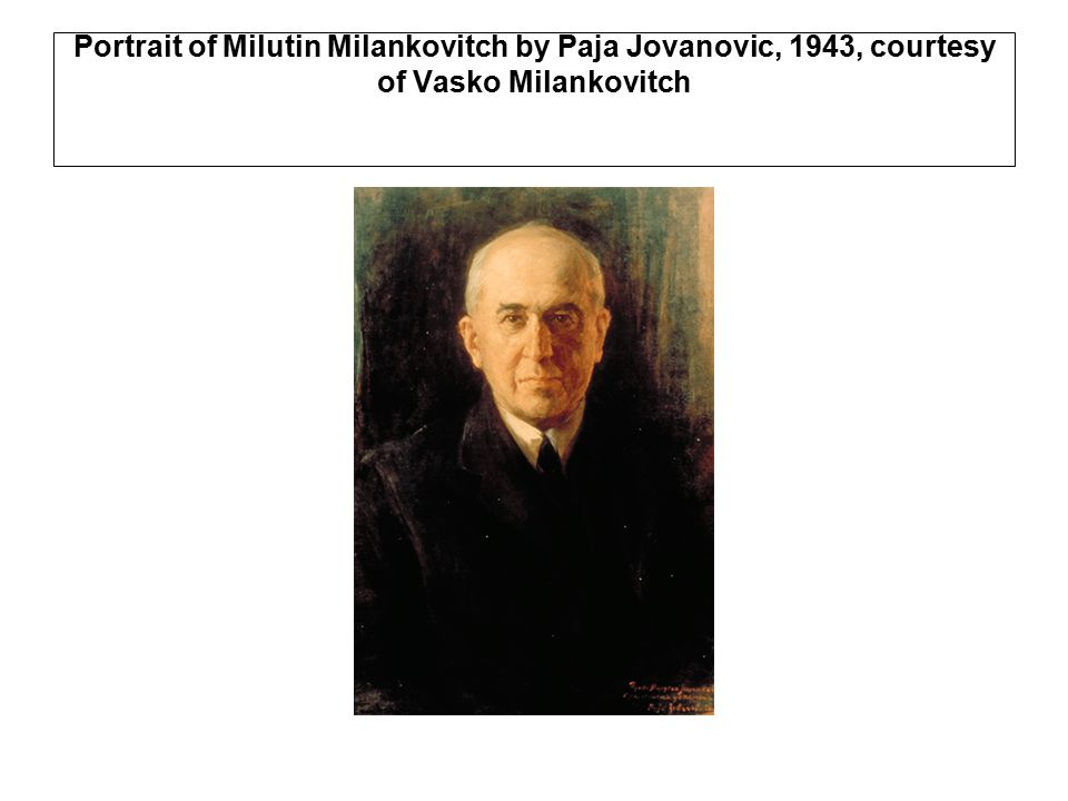 Portrait of Milutin Milankovitch by Paja Jovanovic, 1943, courtesy of Vasko Milankovitch