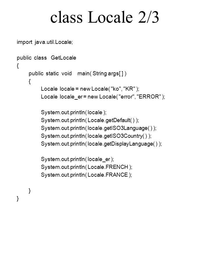 class Locale 3/3 gura:~/Java/Seminar/java.util> java GetLocale ko_KR en kor KOR Korean error_ERROR fr fr_FR
