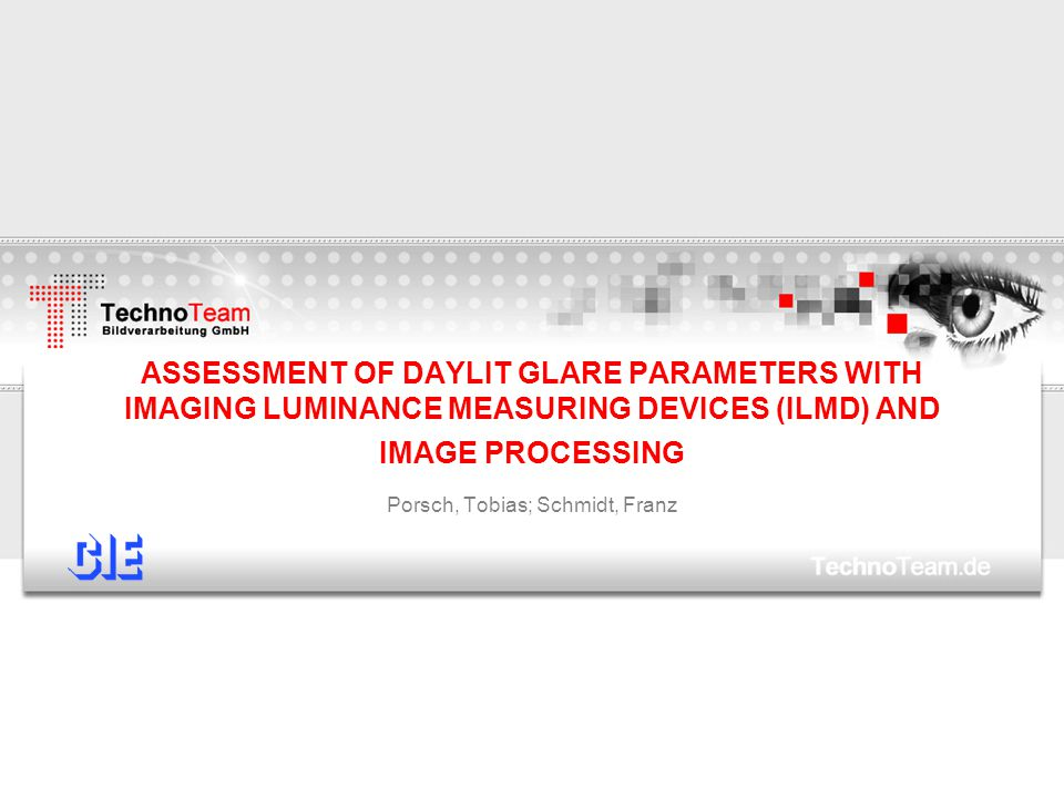 ASSESSMENT OF DAYLIT GLARE PARAMETERS WITH IMAGING LUMINANCE MEASURING DEVICES (ILMD) AND IMAGE PROCESSING Porsch, Tobias; Schmidt, Franz