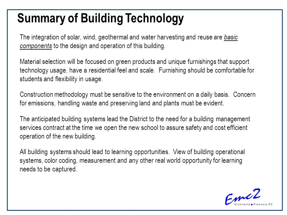 Summary of Building Technology The integration of solar, wind, geothermal and water harvesting and reuse are basic components to the design and operation of this building.