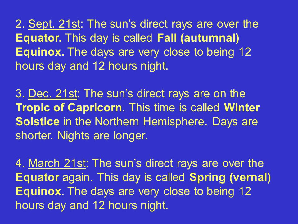 2.Sept. 21st: The sun's direct rays are over the Equator.