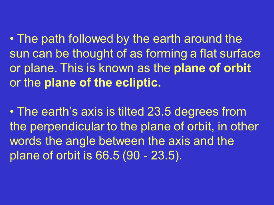 The path followed by the earth around the sun can be thought of as forming a flat surface or plane.