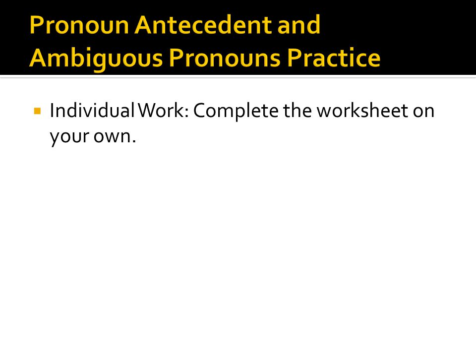  Individual Work: Complete the worksheet on your own.