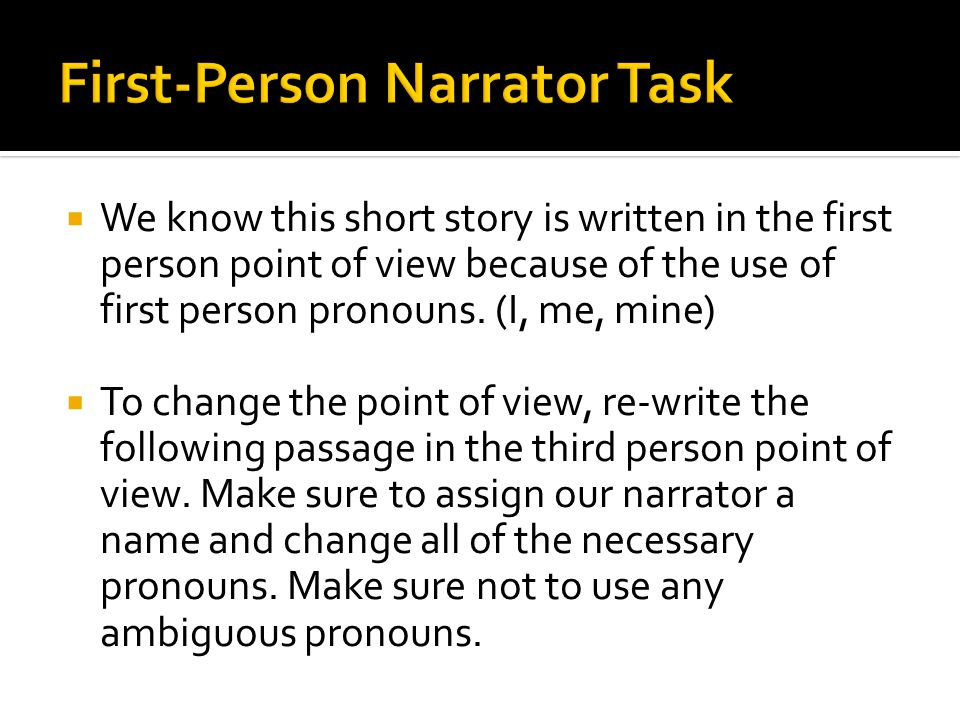  We know this short story is written in the first person point of view because of the use of first person pronouns.
