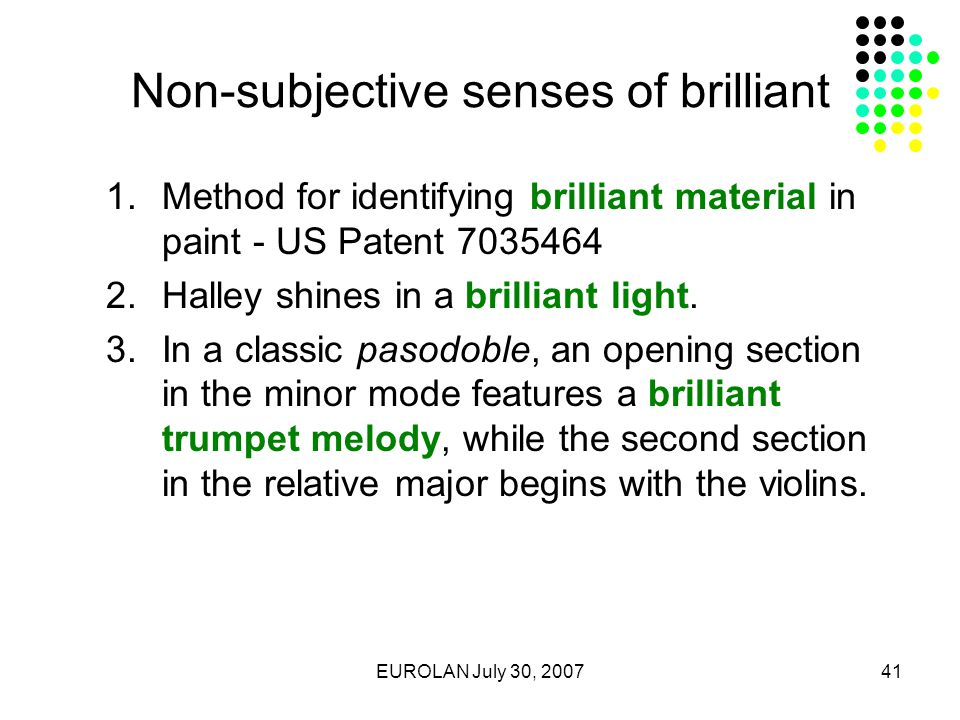 EUROLAN July 30, 200741 Non-subjective senses of brilliant 1.Method for identifying brilliant material in paint - US Patent 7035464 2.Halley shines in a brilliant light.