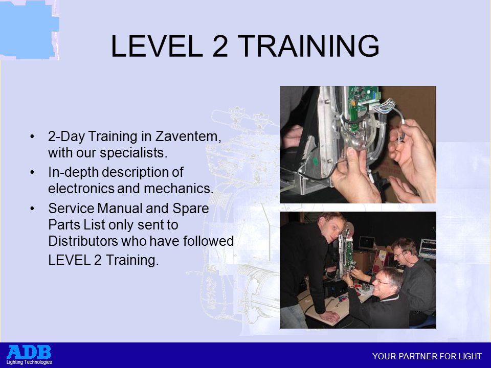 YOUR PARTNER FOR LIGHT Lighting Technologies LEVEL 2 TRAINING 2-Day Training in Zaventem, with our specialists.
