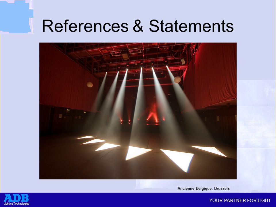 YOUR PARTNER FOR LIGHT Lighting Technologies References & Statements Ancienne Belgique, Brussels